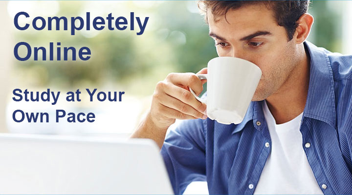 Completely Online - Study at Your Own Pace